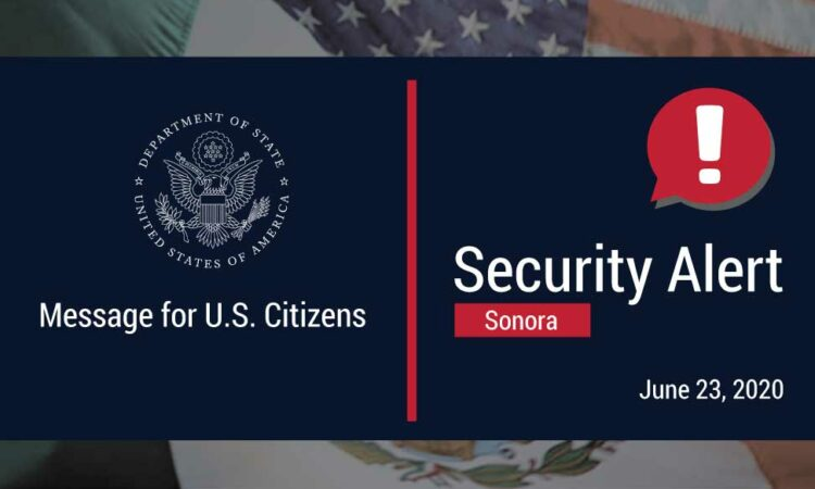 """It reads """"Message for U.S. Citizens"""", """"Security Alert, Sonora, June 23, 2020""""."""