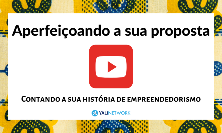 Aperfeiçoando a sua proposta: Contando a sua história de empreendedorismo