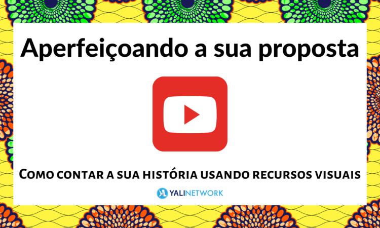 Aperfeiçoando a sua proposta: Como contar a sua história usando recursos visuais